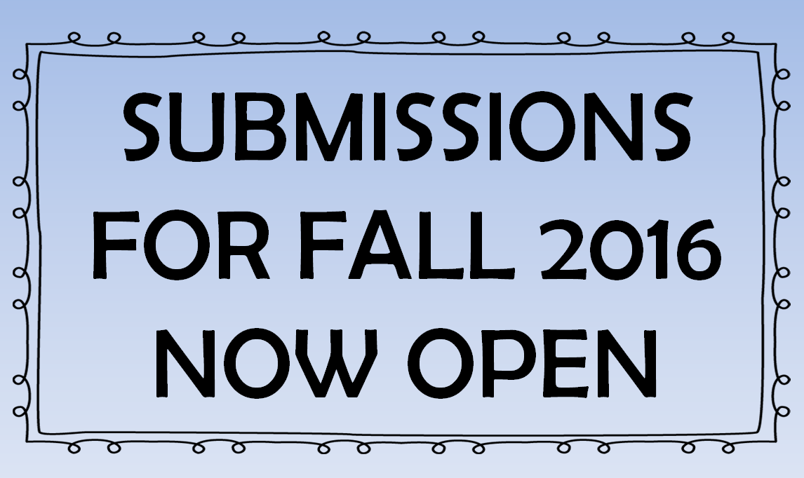 Currently Accepting Submissions for Fall 2016
